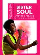 Sister Soul Aretha Franklin, sa voix, sa foi, ses combats